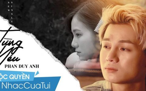 Lời bài hát Từng Yêu trình bày bởi ca sĩ Phan Duy Anh