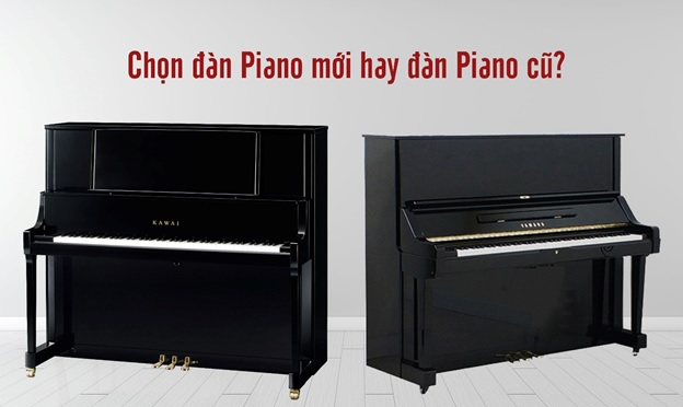 chon dan piano moi hay dan piano cu