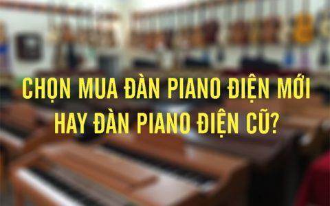 Mua đàn piano điện: Chọn đàn piano điện mới hay đàn piano điện cũ
