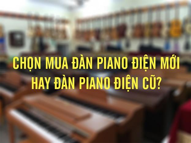 chon mua dan piano dien moi hay dan piano dien cu